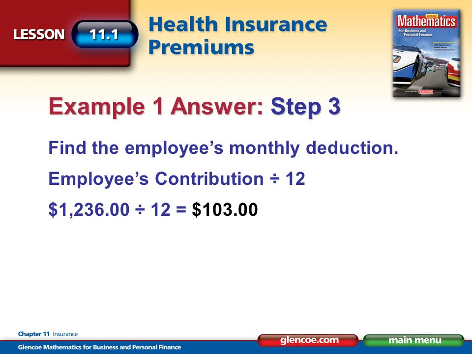 Find the employees monthly deduction. Employees Contribution ÷ 12 $1,236.00 ÷ 12 = $103.00 Example 1 Answer: Step 3