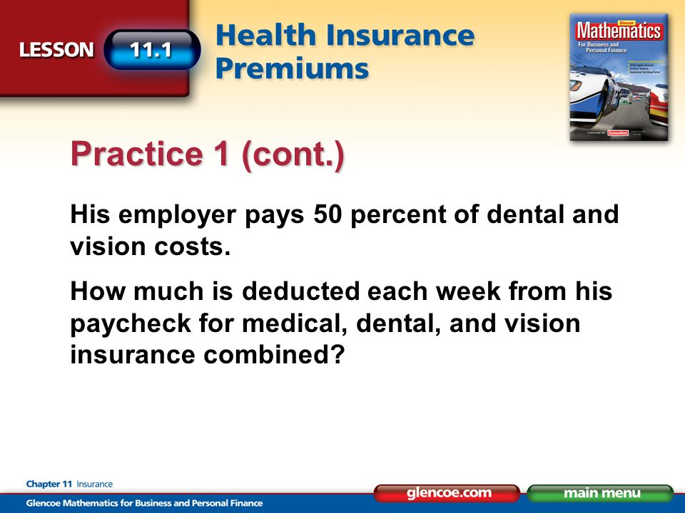 His employer pays 50 percent of dental and vision costs. How much is deducted each week from his paycheck for medical, dental, and vision insurance co