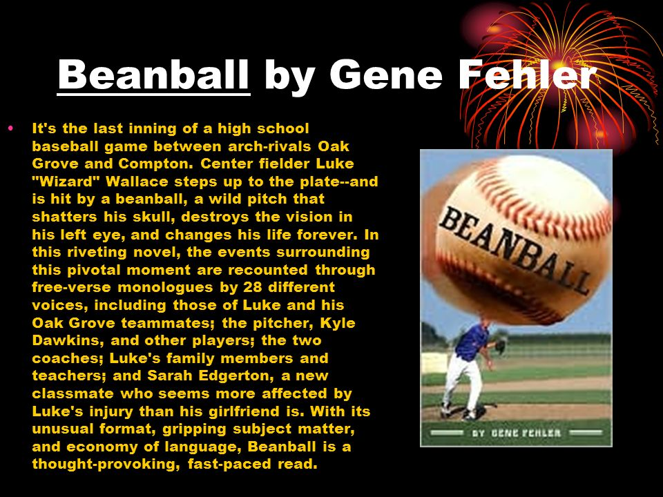 Beanball by Gene Fehler It's the last inning of a high school baseball game between arch-rivals Oak Grove and Compton. Center fielder Luke
