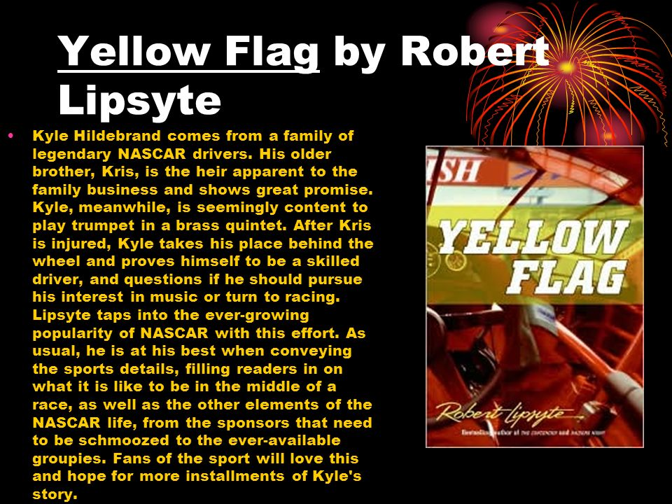 Yellow Flag by Robert Lipsyte Kyle Hildebrand comes from a family of legendary NASCAR drivers. His older brother, Kris, is the heir apparent to the fa