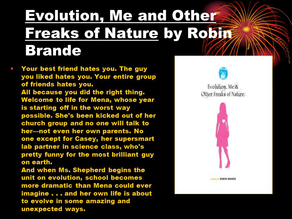 Evolution, Me and Other Freaks of Nature by Robin Brande Your best friend hates you. The guy you liked hates you. Your entire group of friends hates y