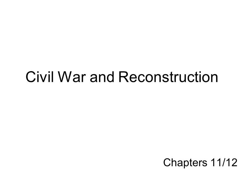 Civil War and Reconstruction Chapters 11/12