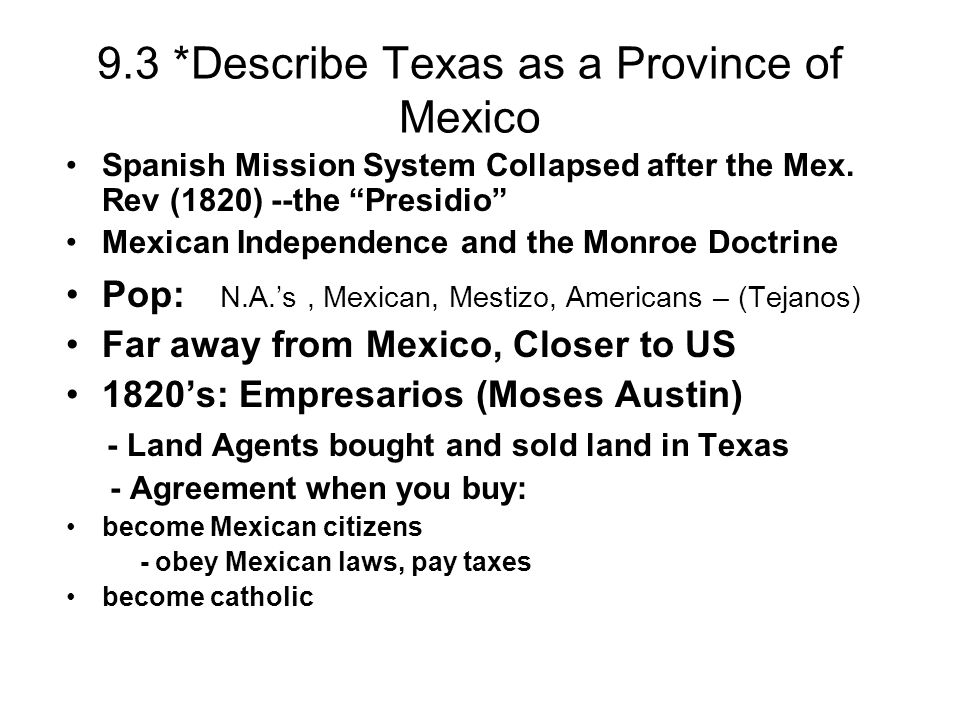 9.3 *Describe Texas as a Province of Mexico Spanish Mission System Collapsed after the Mex. Rev (1820) --the Presidio Mexican Independence and the Mon