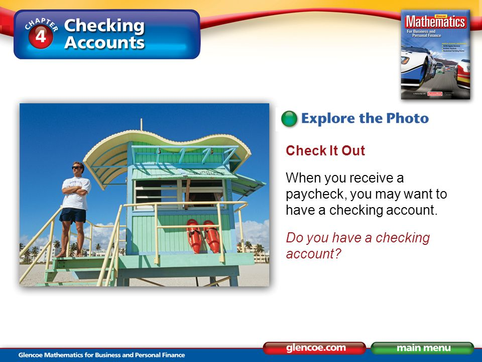 Check It Out When you receive a paycheck, you may want to have a checking account.