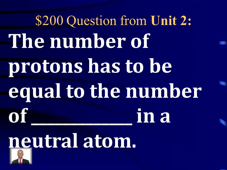 $100 Answer from Unit 2: 8! To be stable like the Noble Gases!