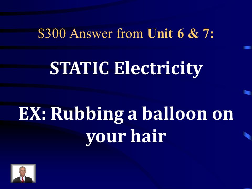 $300 Question from Unit 6 & 7: Electric charge that has accumulated on an object is referred to as ________________.