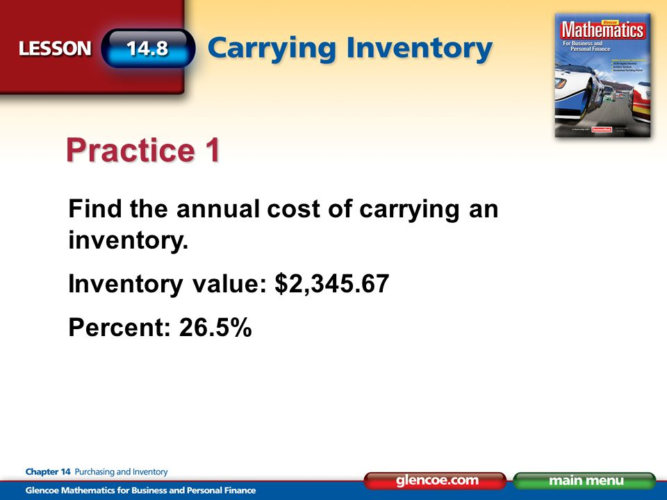 Find the annual cost of carrying an inventory. Inventory value: $2,345.67 Percent: 26.5% Practice 1