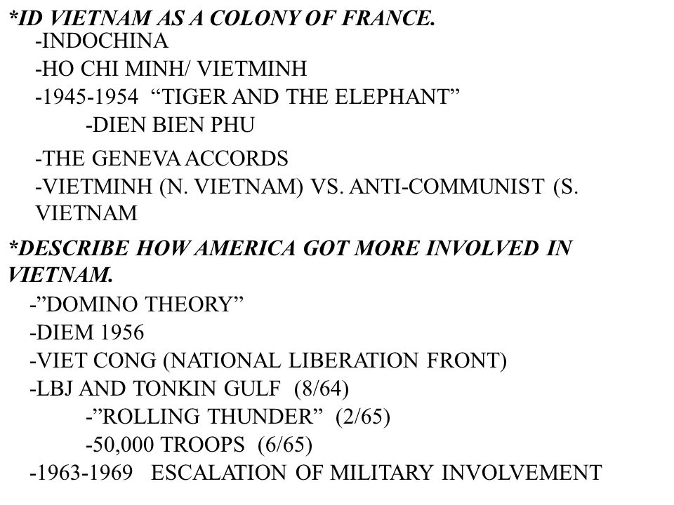*ID VIETNAM AS A COLONY OF FRANCE. -INDOCHINA -HO CHI MINH/ VIETMINH -1945-1954 TIGER AND THE ELEPHANT -DIEN BIEN PHU -THE GENEVA ACCORDS -VIETMINH (N