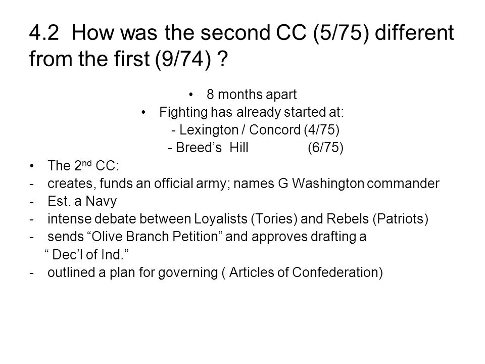 4.2 How was the second CC (5/75) different from the first (9/74) ? 8 months apart Fighting has already started at: - Lexington / Concord (4/75) - Bree