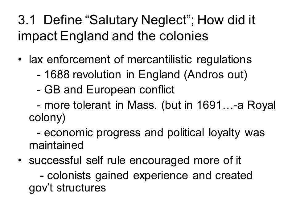 3.1 Define Salutary Neglect; How did it impact England and the colonies lax enforcement of mercantilistic regulations - 1688 revolution in England (An