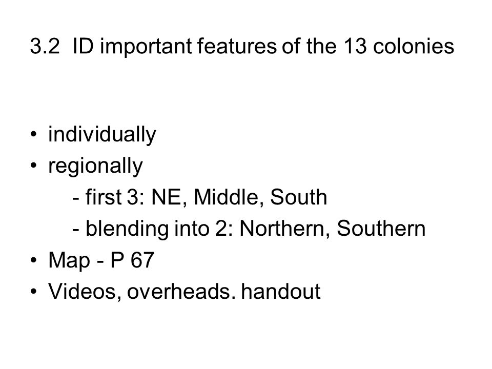 3.2 ID important features of the 13 colonies individually regionally - first 3: NE, Middle, South - blending into 2: Northern, Southern Map - P 67 Vid