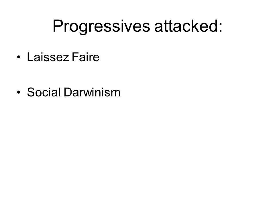 Progressives attacked: Laissez Faire Social Darwinism