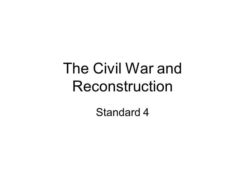 The Civil War and Reconstruction Standard 4