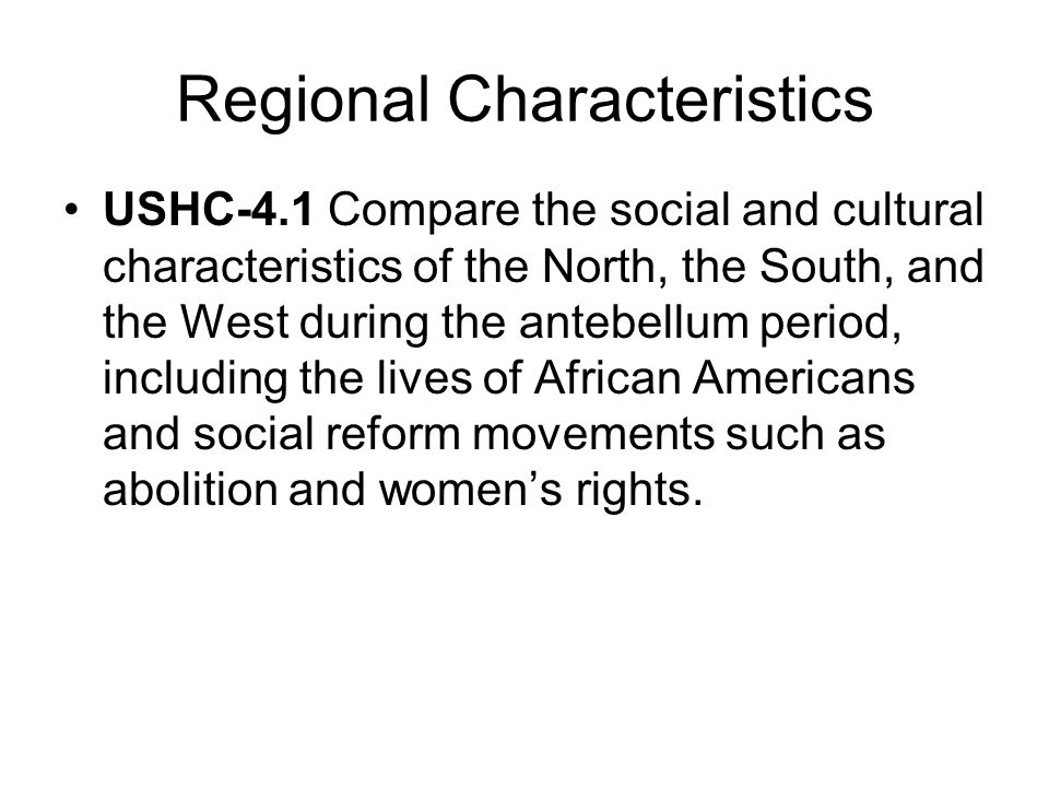 Regional Characteristics USHC-4.1 Compare the social and cultural characteristics of the North, the South, and the West during the antebellum period,