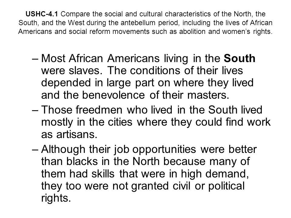 USHC-4.1 Compare the social and cultural characteristics of the North, the South, and the West during the antebellum period, including the lives of Af