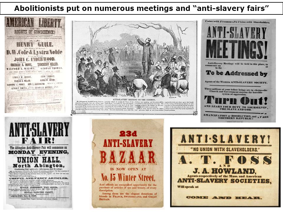 Abolitionists put on numerous meetings and anti-slavery fairs