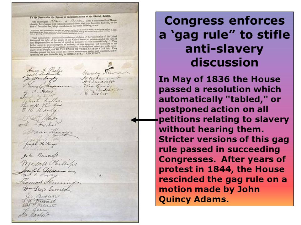 Congress enforces a gag rule to stifle anti-slavery discussion In May of 1836 the House passed a resolution which automatically