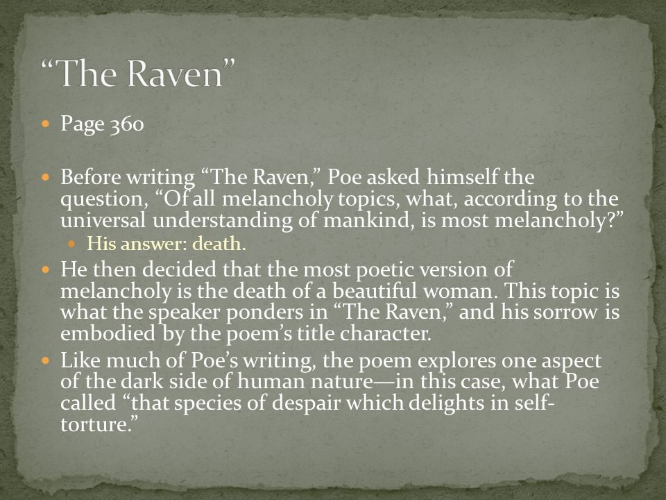 Page 360 Before writing The Raven, Poe asked himself the question, Of all melancholy topics, what, according to the universal understanding of mankind