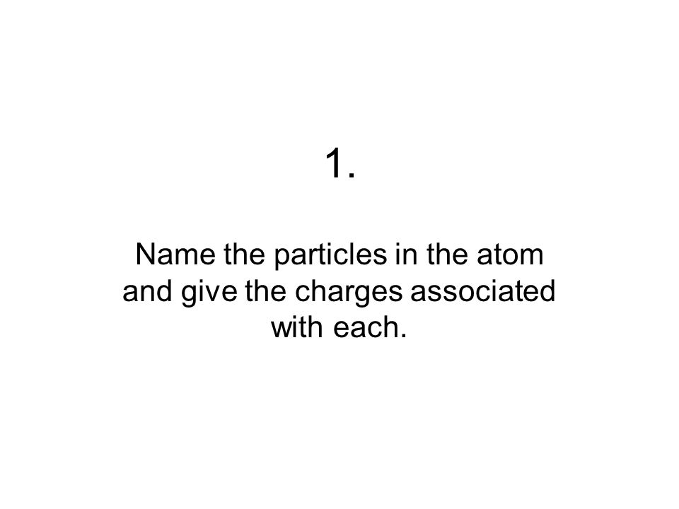 11. Which subatomic particle can be gained or lost without having a nuclear reaction?