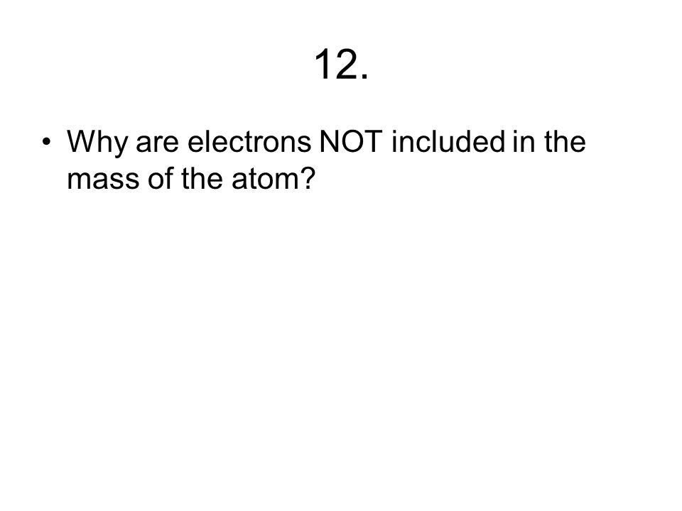 11. Which subatomic particle can be gained or lost without having a nuclear reaction