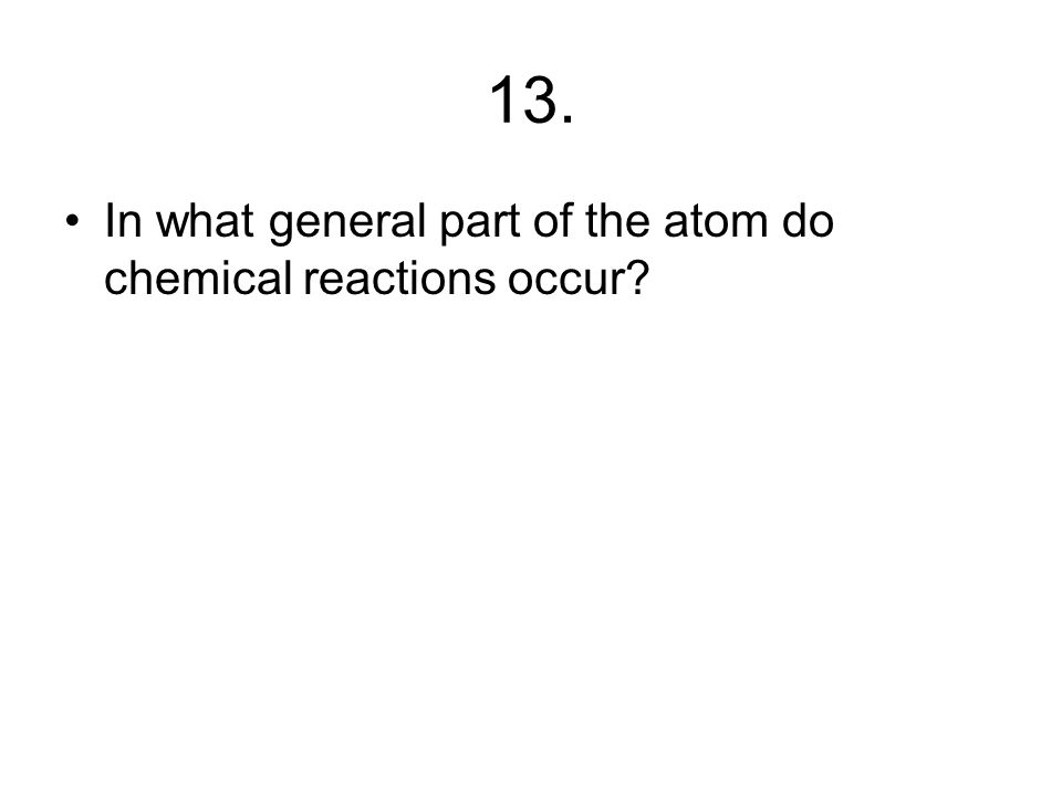 12. Why are electrons NOT included in the mass of the atom?