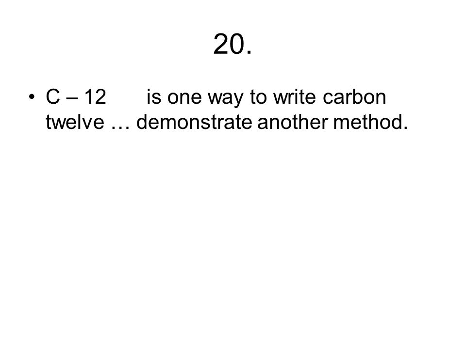 19. What is the difference between carbon 12 and carbon 14