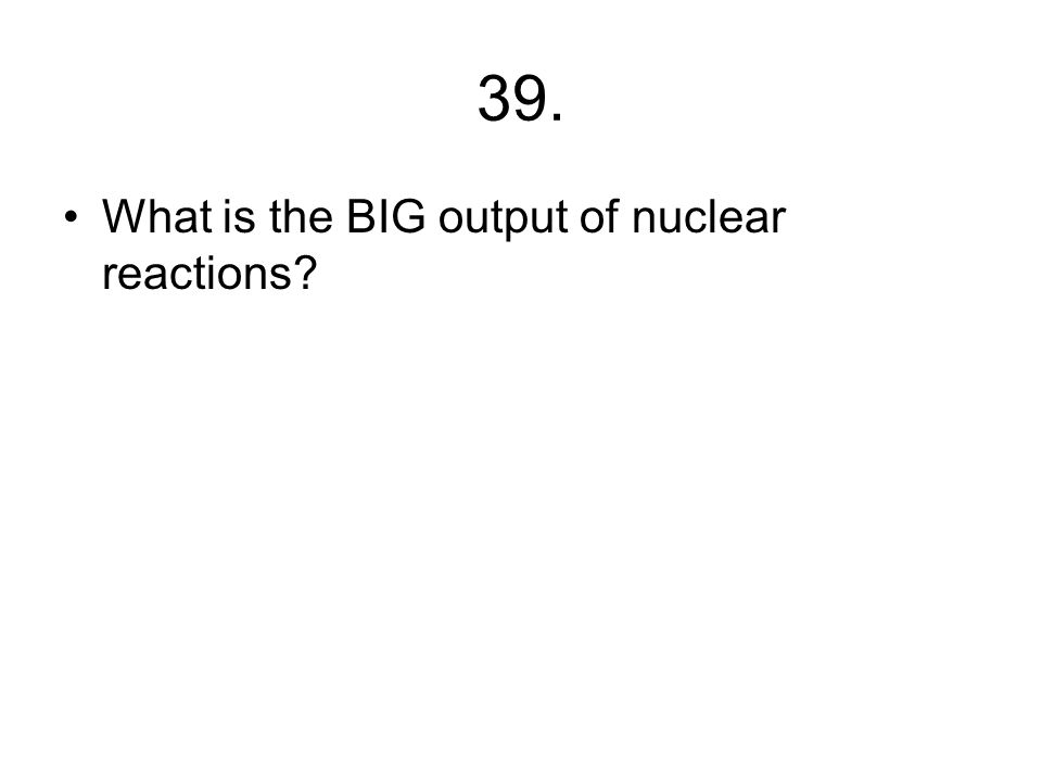 38. What is the name for reactions that involve protons and neutrons?