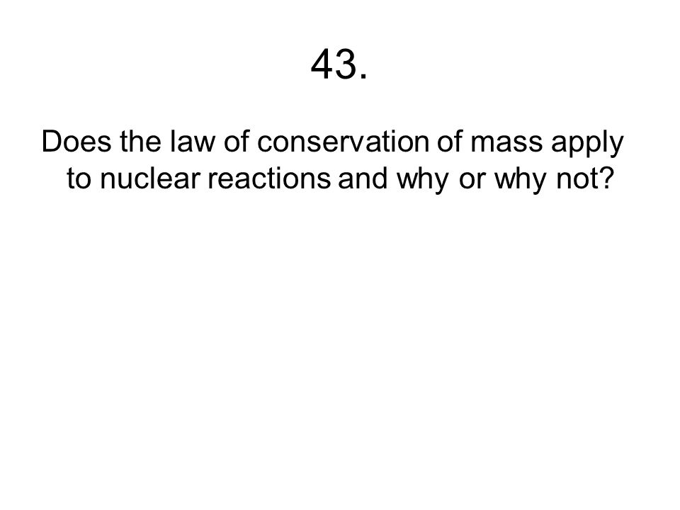 42. What type of nuclear reaction occurs in power plants, nuclear weapons and submarines?