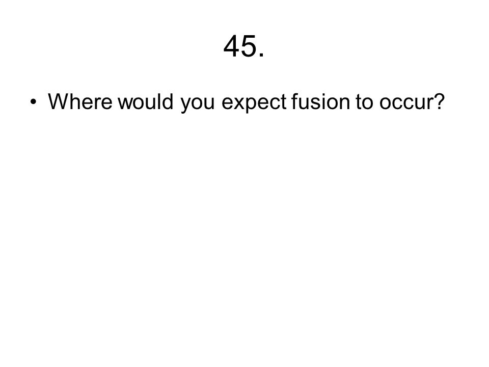 44. What happens during nuclear fusion?