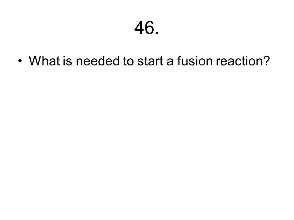 45. Where would you expect fusion to occur?