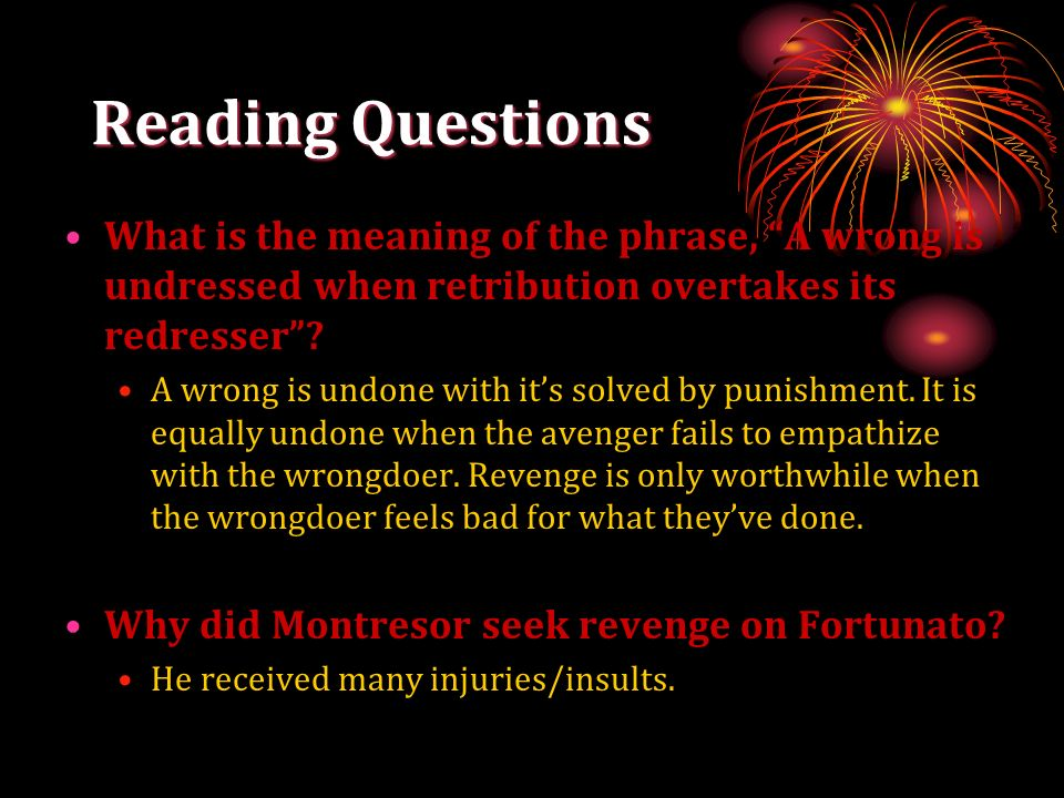 Reading Questions What is the meaning of the phrase, A wrong is undressed when retribution overtakes its redresser? A wrong is undone with its solved