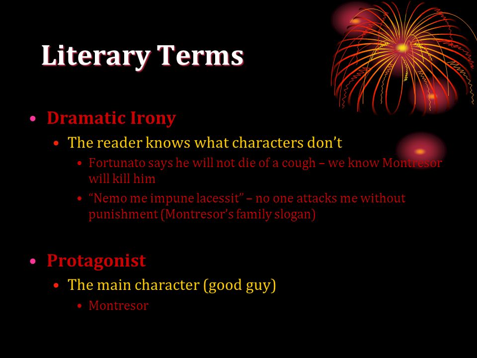 Literary Terms Dramatic Irony The reader knows what characters dont Fortunato says he will not die of a cough – we know Montresor will kill him Nemo m