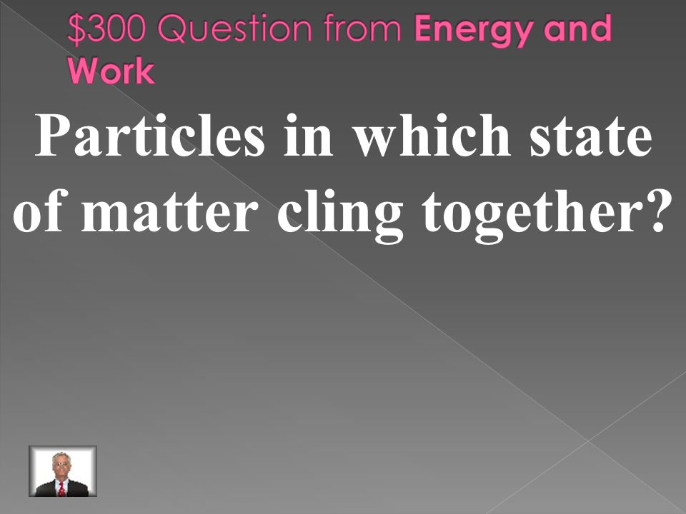 Particles in which state of matter cling together?
