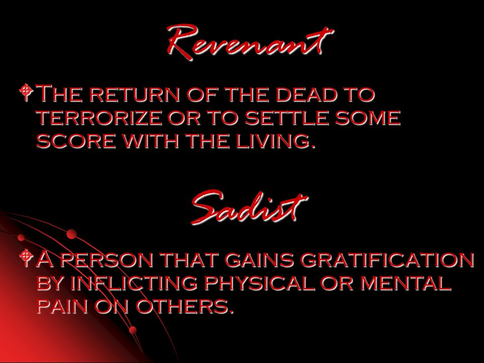 Revenant The return of the dead to terrorize or to settle some score with the living. The return of the dead to terrorize or to settle some score with