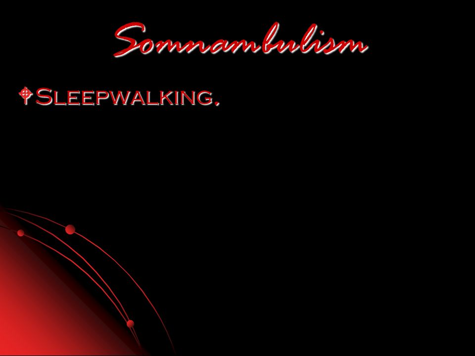 Somnambulism Sleepwalking. Sleepwalking.