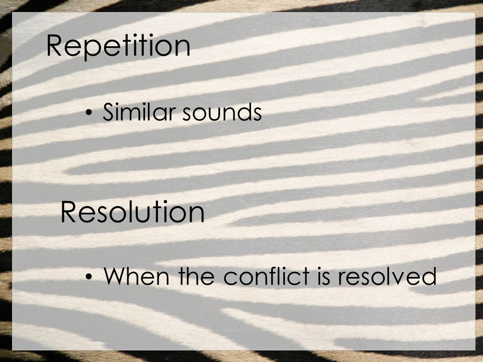 Repetition Similar sounds Resolution When the conflict is resolved