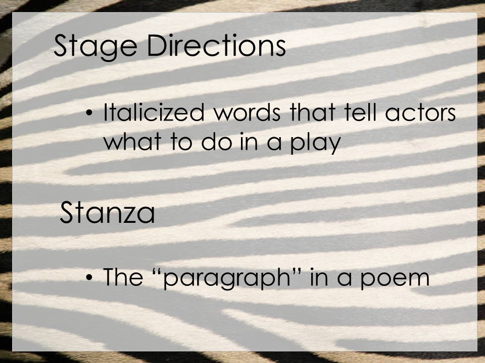 Stage Directions Italicized words that tell actors what to do in a play Stanza The paragraph in a poem