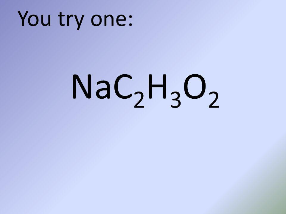 You try one: NaC 2 H 3 O 2