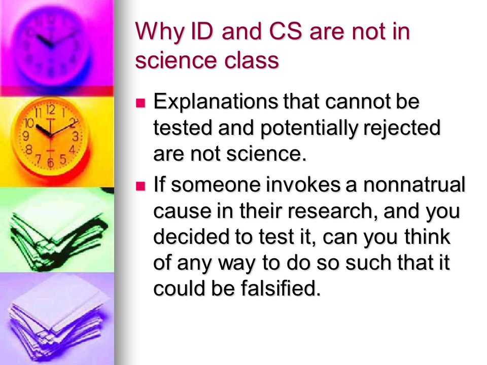 Why ID and CS are not in science class Explanations that cannot be tested and potentially rejected are not science.