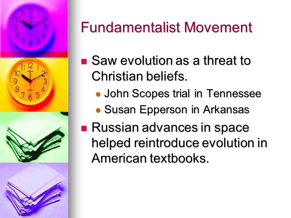 Fundamentalist Movement Saw evolution as a threat to Christian beliefs.