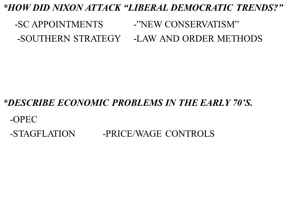 *HOW DID NIXON ATTACK LIBERAL DEMOCRATIC TRENDS. *DESCRIBE ECONOMIC PROBLEMS IN THE EARLY 70S.