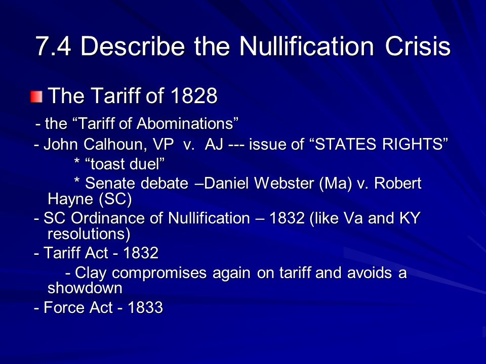 7.4 Describe the Nullification Crisis The Tariff of 1828 - the Tariff of Abominations - the Tariff of Abominations - John Calhoun, VP v.
