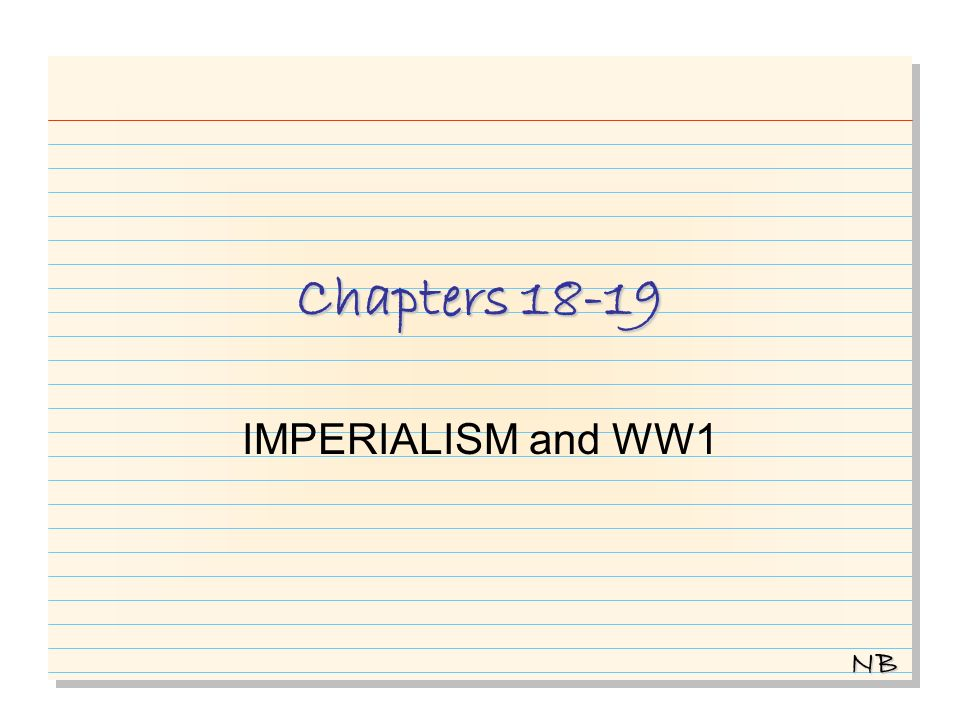 Chapters 18-19 IMPERIALISM and WW1 NB