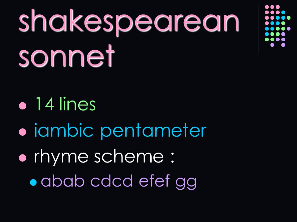 shakespearean sonnet 14 lines iambic pentameter rhyme scheme : abab cdcd efef gg