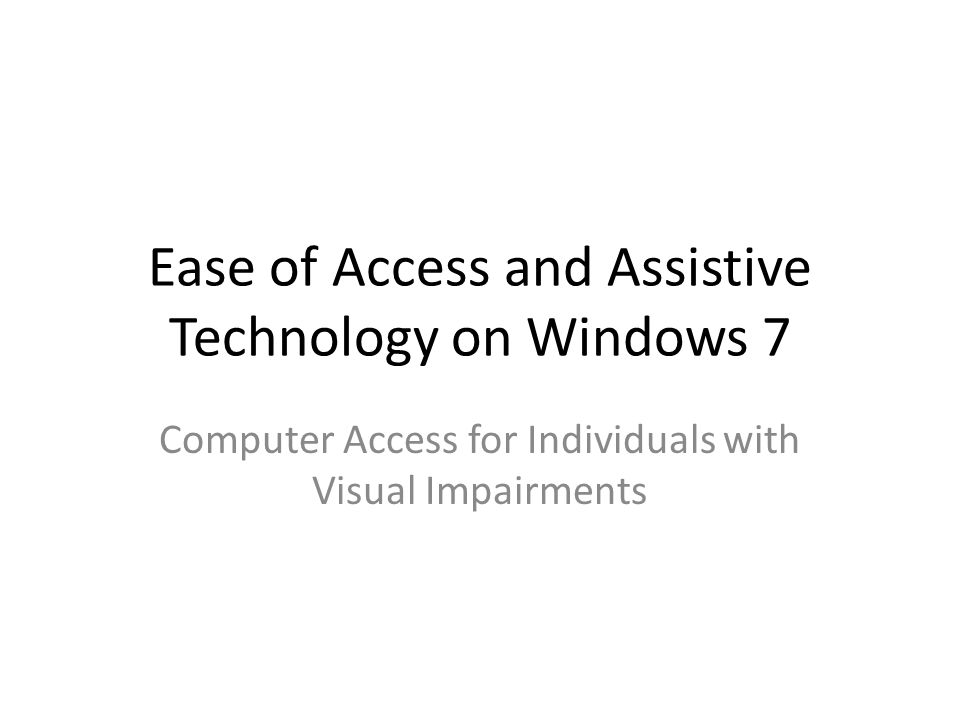 Ease of Access and Assistive Technology on Windows 7 Computer Access for Individuals with Visual Impairments