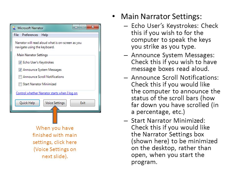 Main Narrator Settings: – Echo Users Keystrokes: Check this if you wish to for the computer to speak the keys you strike as you type.