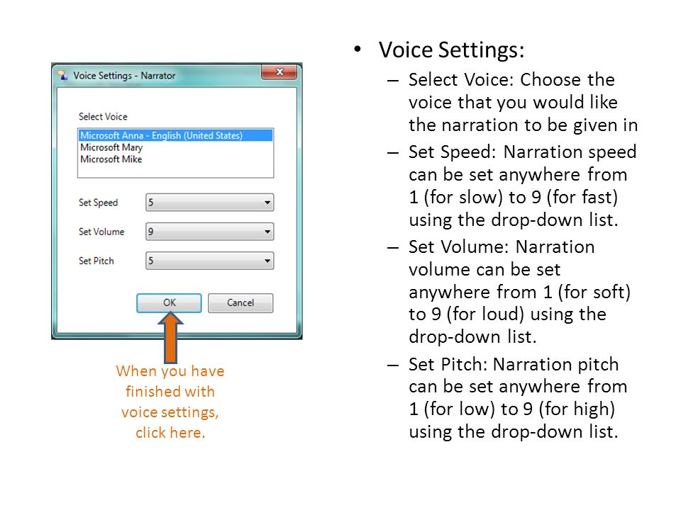 Voice Settings: – Select Voice: Choose the voice that you would like the narration to be given in – Set Speed: Narration speed can be set anywhere from 1 (for slow) to 9 (for fast) using the drop-down list.