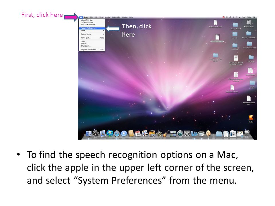 To find the speech recognition options on a Mac, click the apple in the upper left corner of the screen, and select System Preferences from the menu.