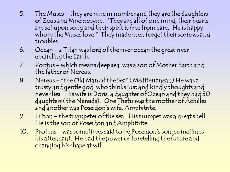 5.The Muses – they are nine in number and they are the daughters of Zeus and Mnemosyne. They are all of one mind, their hearts are set upon song and t