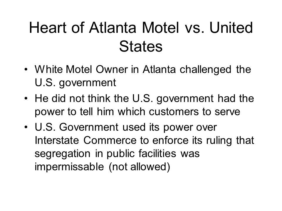 Heart of Atlanta Motel vs. United States White Motel Owner in Atlanta challenged the U.S. government He did not think the U.S. government had the powe